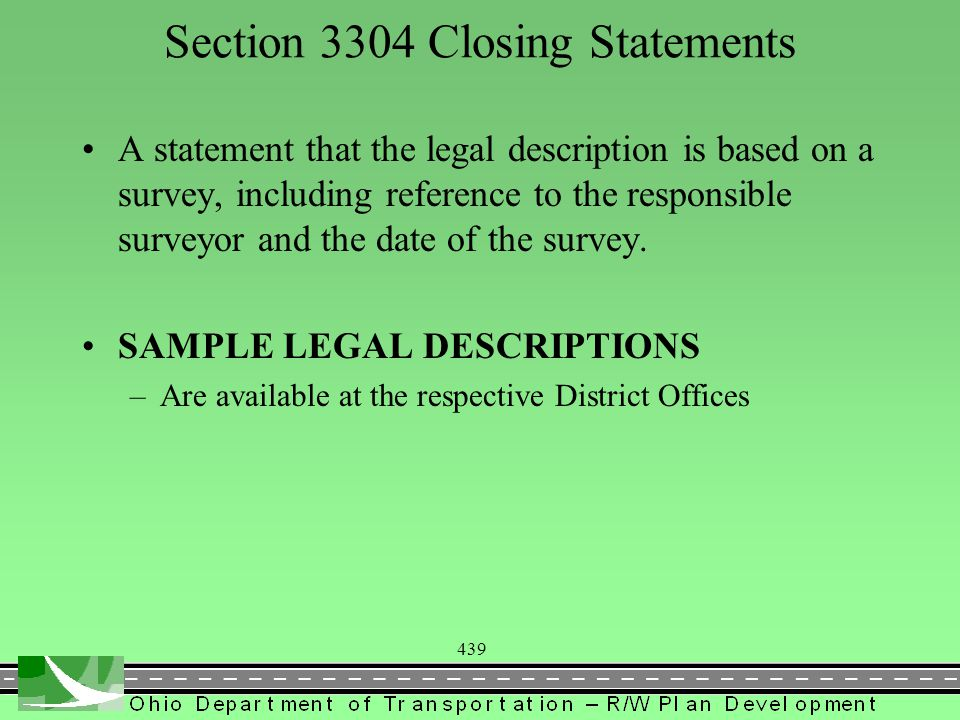 439 Section 3304 Closing Statements A statement that the legal description is based on a survey, including reference to the responsible surveyor and the date of the survey.