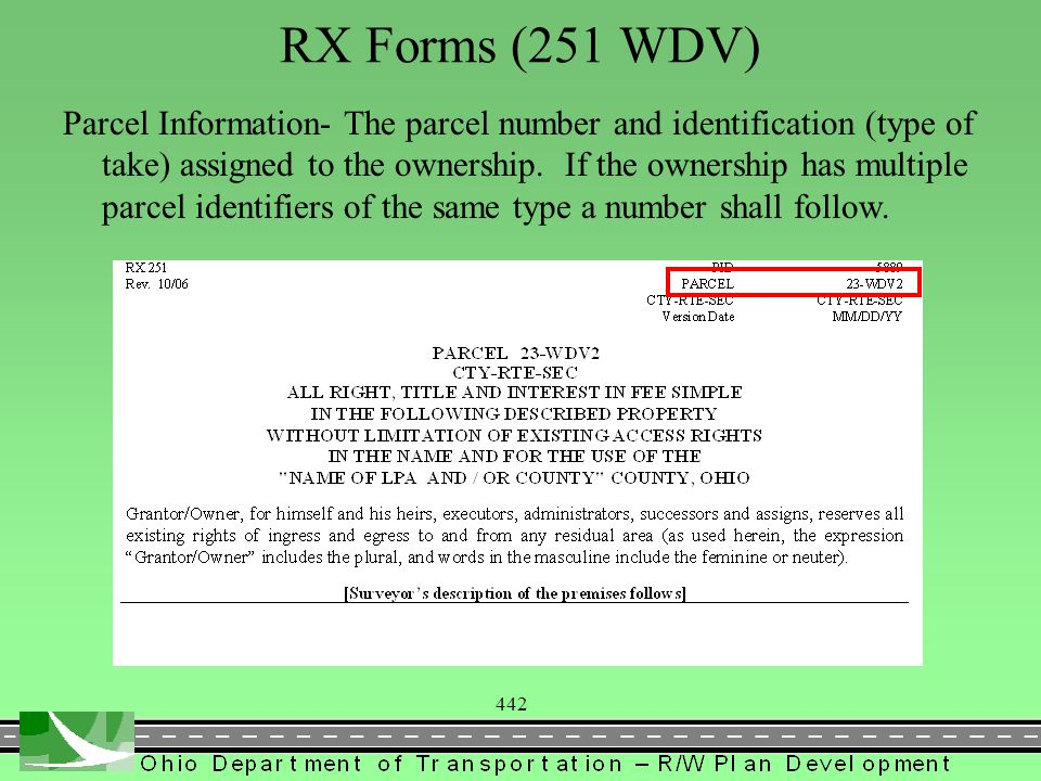442 RX Forms (251 WDV) Parcel Information- The parcel number and identification (type of take) assigned to the ownership. If the ownership has multipl