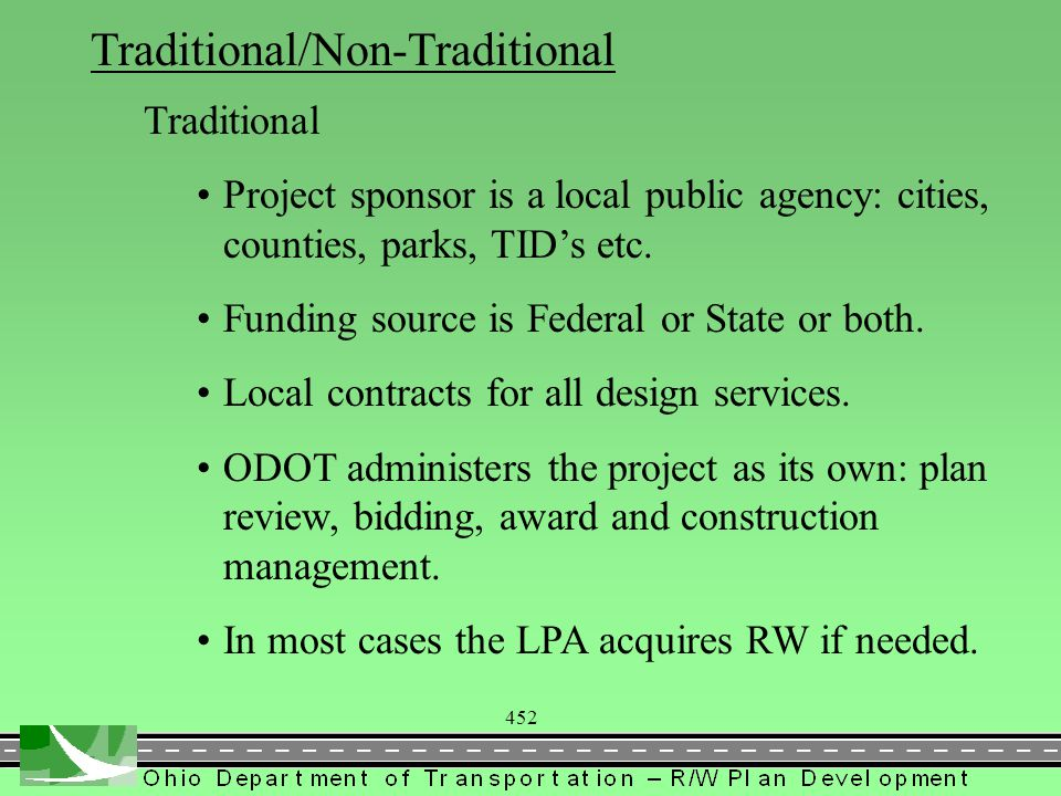 452 Traditional/Non-Traditional Traditional Project sponsor is a local public agency: cities, counties, parks, TID's etc. Funding source is Federal or
