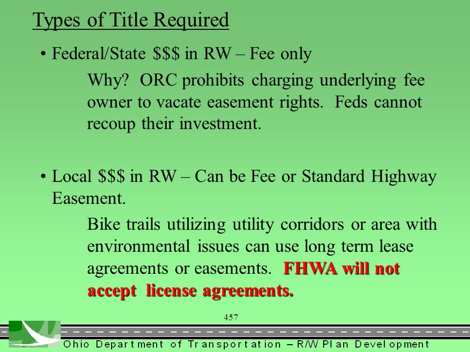 457 Types of Title Required Federal/State $$$ in RW – Fee only Why? ORC prohibits charging underlying fee owner to vacate easement rights. Feds cannot