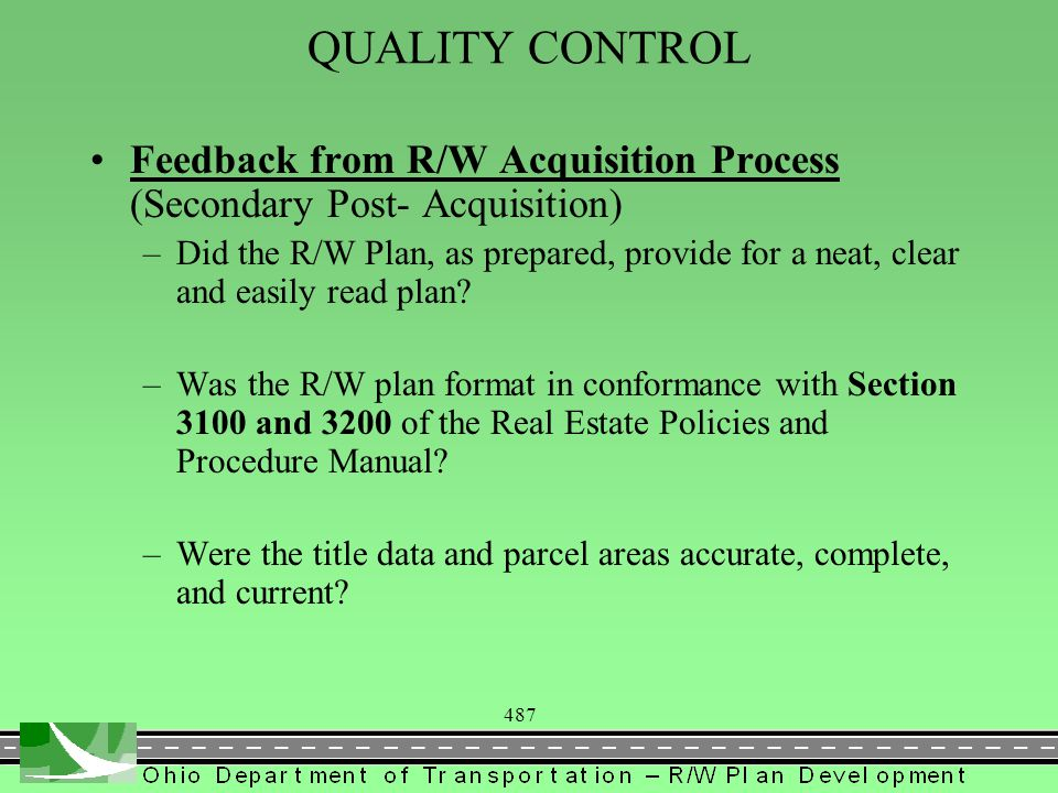 487 QUALITY CONTROL Feedback from R/W Acquisition Process (Secondary Post- Acquisition) –Did the R/W Plan, as prepared, provide for a neat, clear and easily read plan.