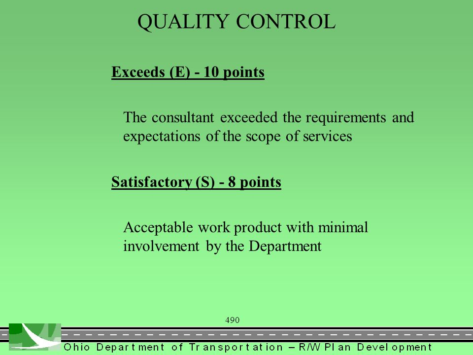 490 QUALITY CONTROL Exceeds (E) - 10 points The consultant exceeded the requirements and expectations of the scope of services Satisfactory (S) - 8 po