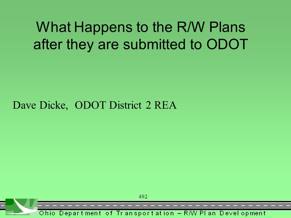 492 What Happens to the R/W Plans after they are submitted to ODOT Dave Dicke, ODOT District 2 REA
