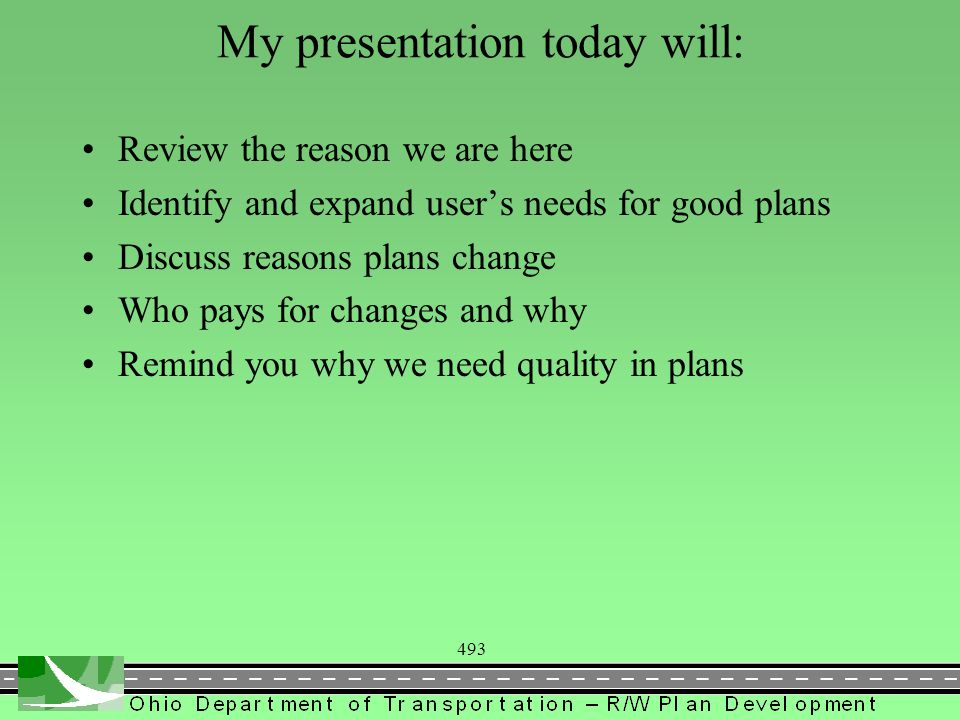 493 My presentation today will: Review the reason we are here Identify and expand user's needs for good plans Discuss reasons plans change Who pays for changes and why Remind you why we need quality in plans