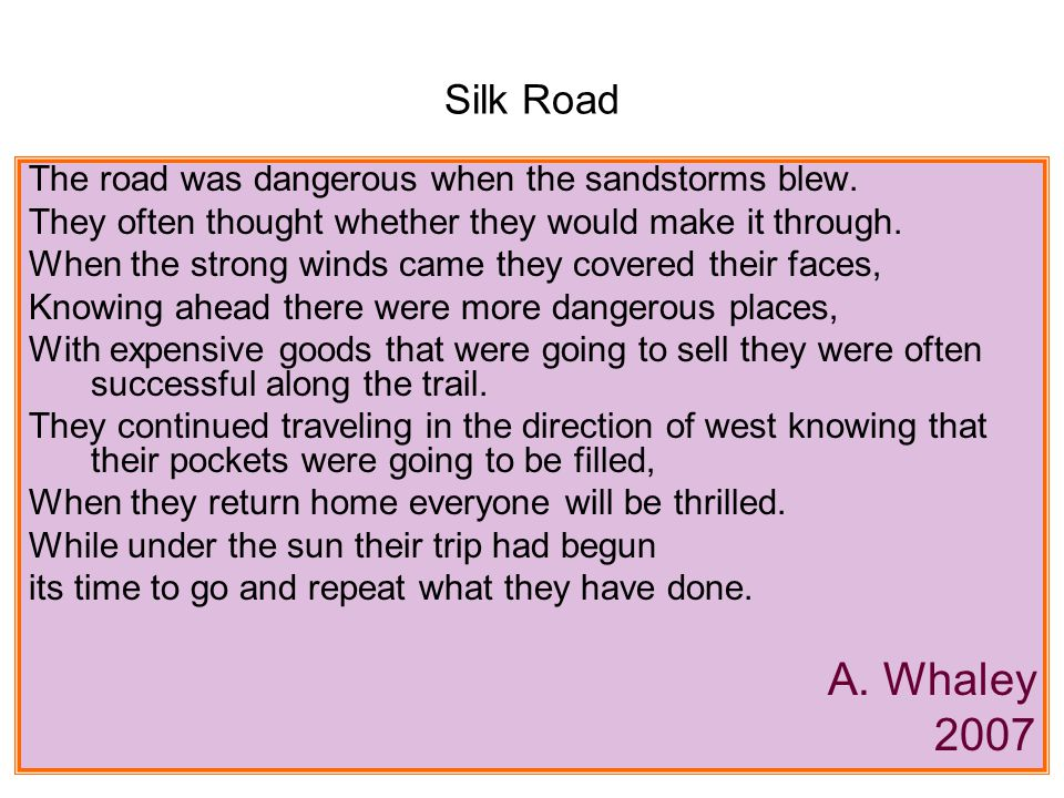 Example of a Poem from Section 4 Assessment As the desert sand blows The caravan goes With boxes of the best We traveled onto the west With cloth from