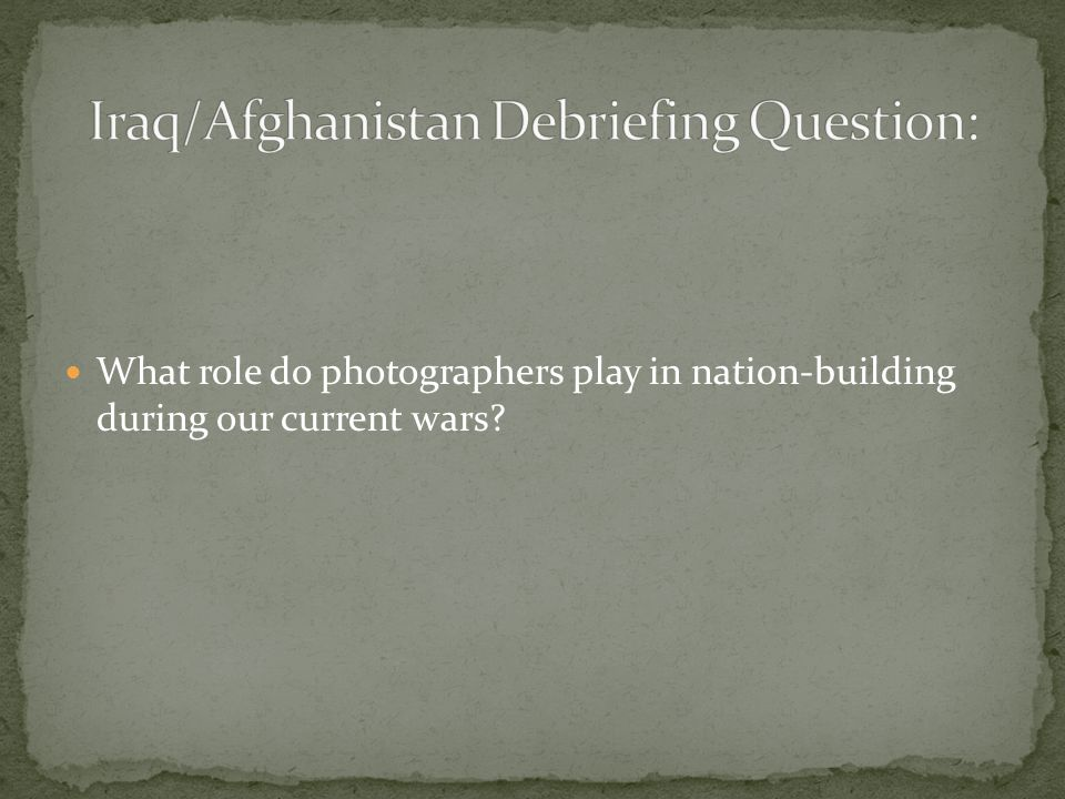 What role do photographers play in nation-building during our current wars?