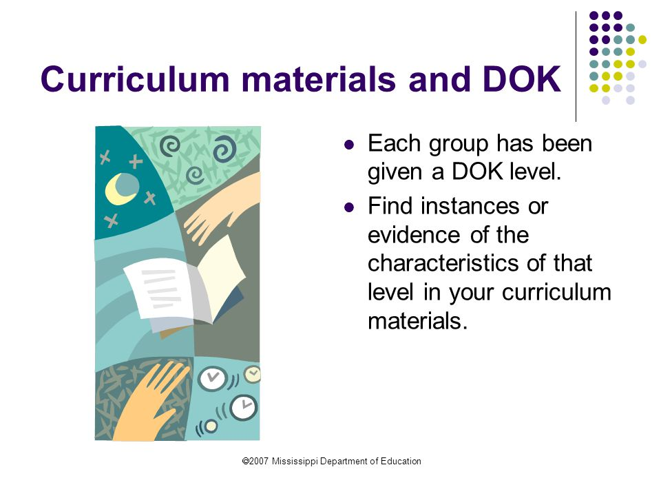  2007 Mississippi Department of Education Curriculum materials and DOK Each group has been given a DOK level.