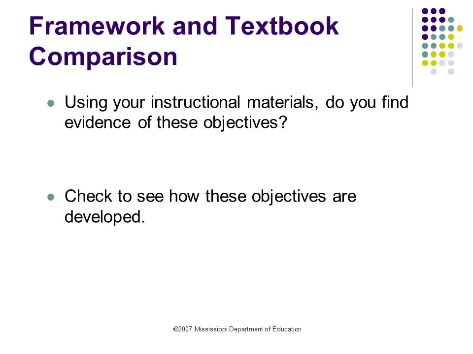  2007 Mississippi Department of Education Framework and Textbook Comparison Using your instructional materials, do you find evidence of these objectives.