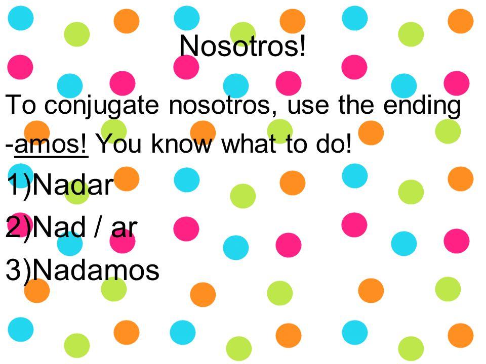Nosotros.To conjugate nosotros, use the ending -amos.