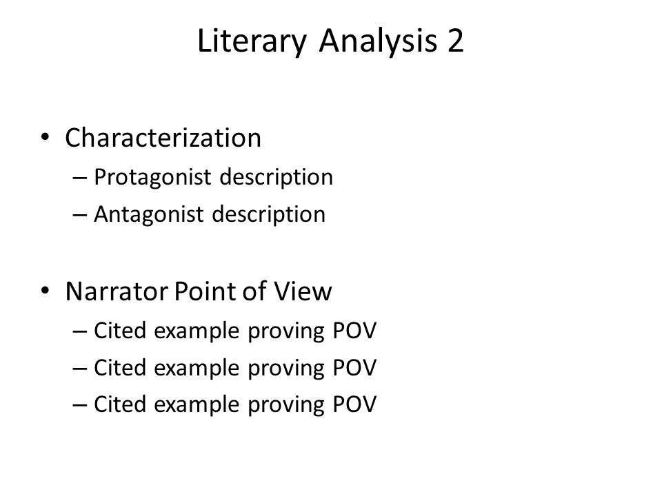 Literary Analysis 2 Characterization – Protagonist description – Antagonist description Narrator Point of View – Cited example proving POV