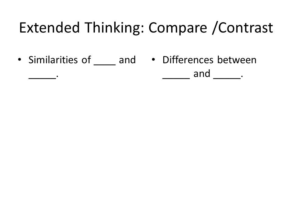 Extended Thinking: Compare /Contrast Similarities of ____ and _____.