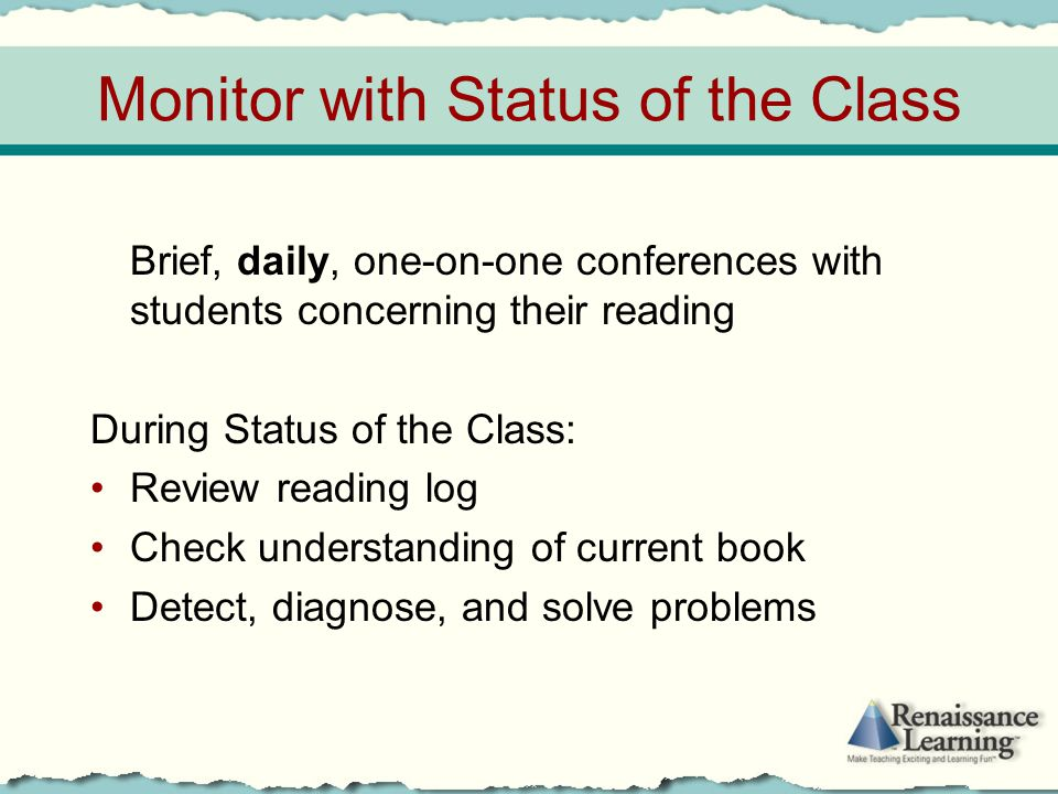 Monitor with Status of the Class Brief, daily, one-on-one conferences with students concerning their reading During Status of the Class: Review readin