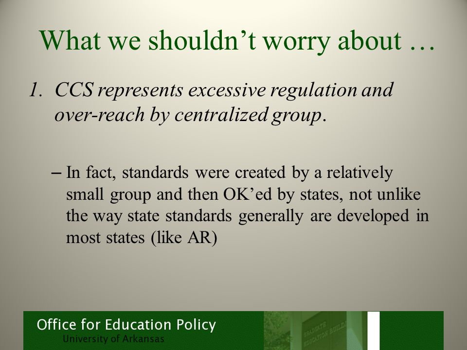 What we shouldn't worry about … 1.CCS represents excessive regulation and over-reach by centralized group.
