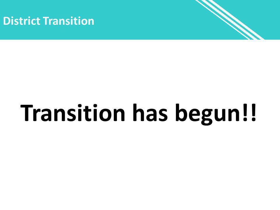 District Transition Transition has begun!!