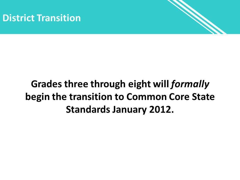 District Transition Grades three through eight will formally begin the transition to Common Core State Standards January 2012.