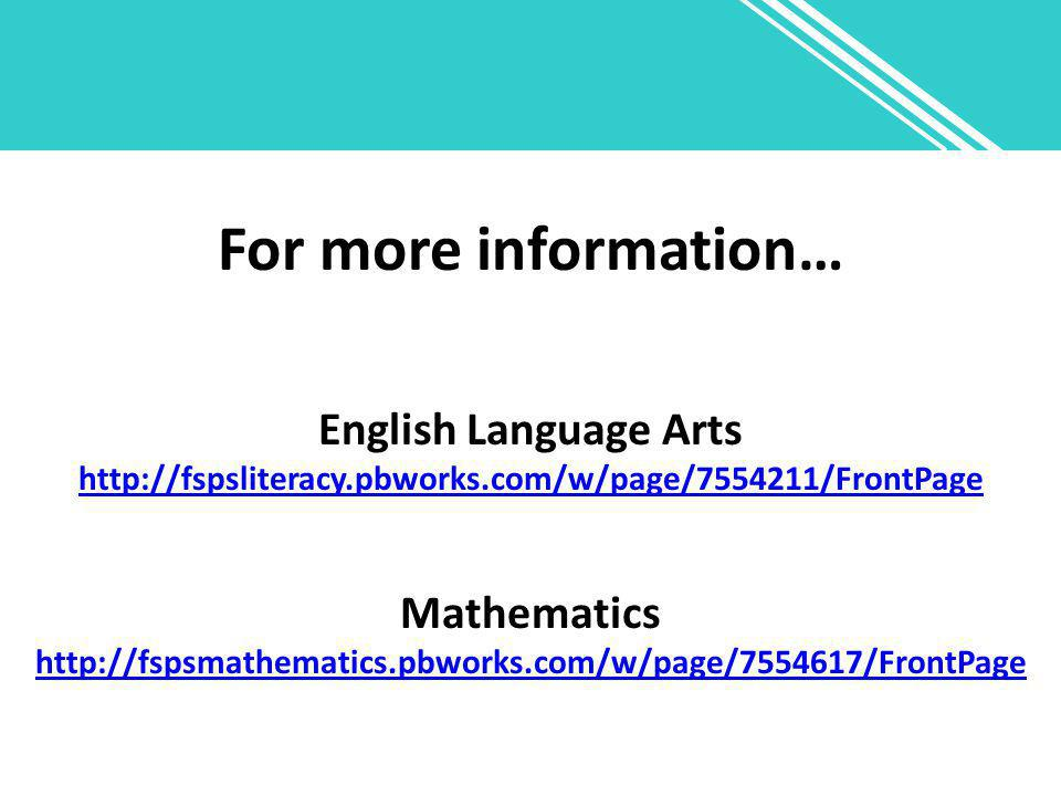 For more information… English Language Arts http://fspsliteracy.pbworks.com/w/page/7554211/FrontPage Mathematics http://fspsmathematics.pbworks.com/w/