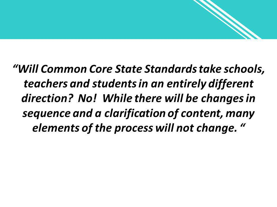 """""""Will Common Core State Standards take schools, teachers and students in an entirely different direction? No! While there will be changes in sequence"""
