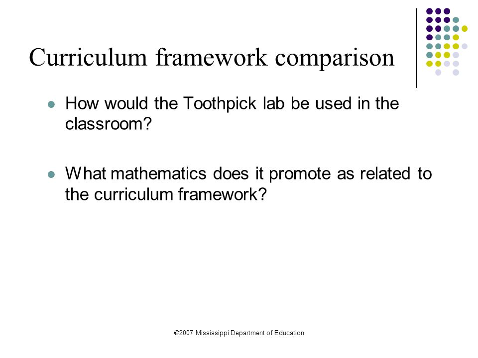 2007 Mississippi Department of Education Curriculum framework comparison How would the Toothpick lab be used in the classroom? What mathematics does