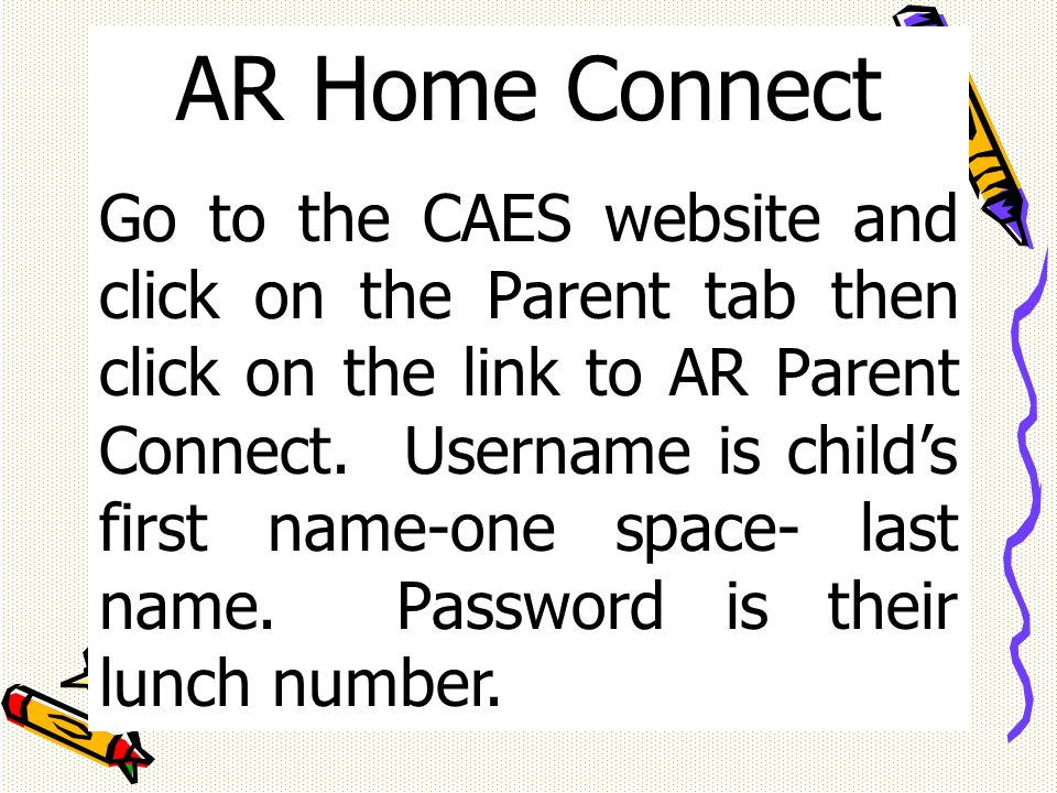 AR Home Connect Go to the CAES website and click on the Parent tab then click on the link to AR Parent Connect.