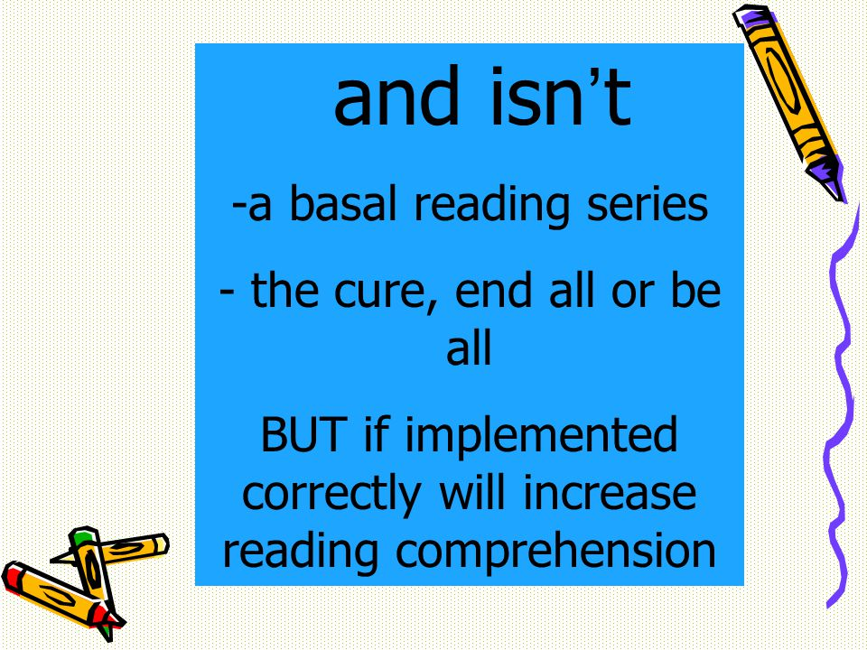 and isn't -a basal reading series - the cure, end all or be all BUT if implemented correctly will increase reading comprehension