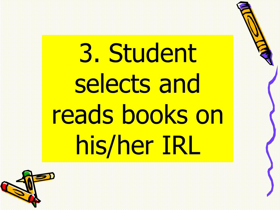 3. Student selects and reads books on his/her IRL