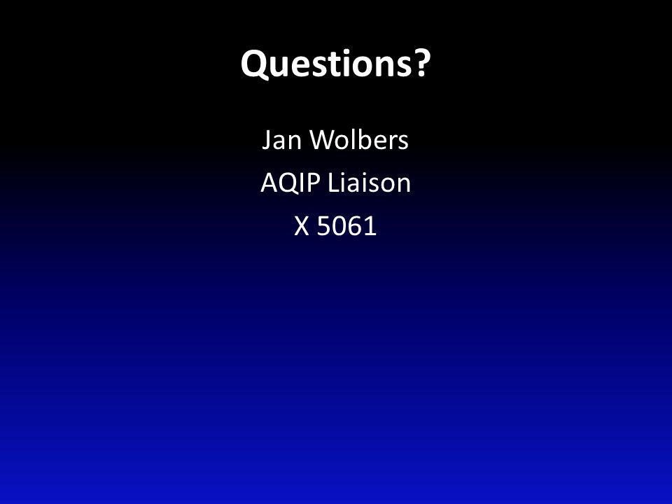 Questions? Jan Wolbers AQIP Liaison X 5061