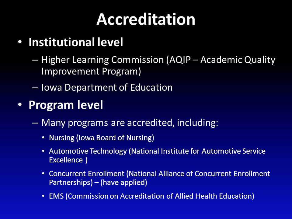 Accreditation Institutional level – Higher Learning Commission (AQIP – Academic Quality Improvement Program) – Iowa Department of Education Program le