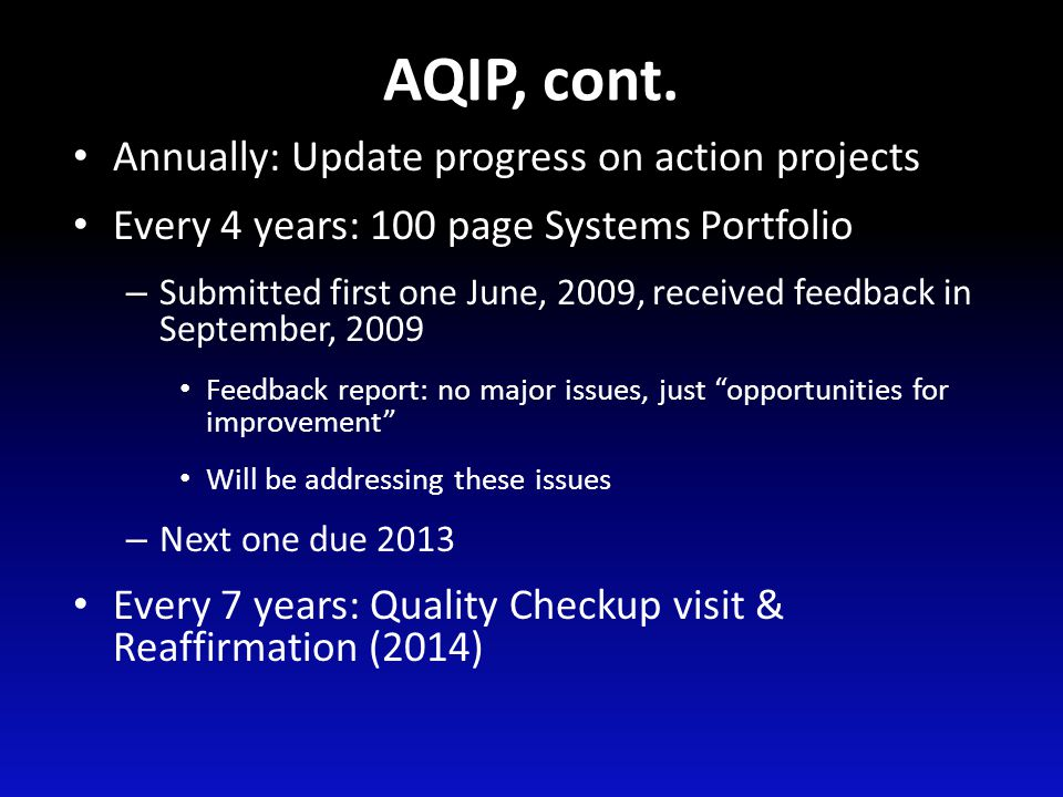 AQIP, cont. Annually: Update progress on action projects Every 4 years: 100 page Systems Portfolio – Submitted first one June, 2009, received feedback