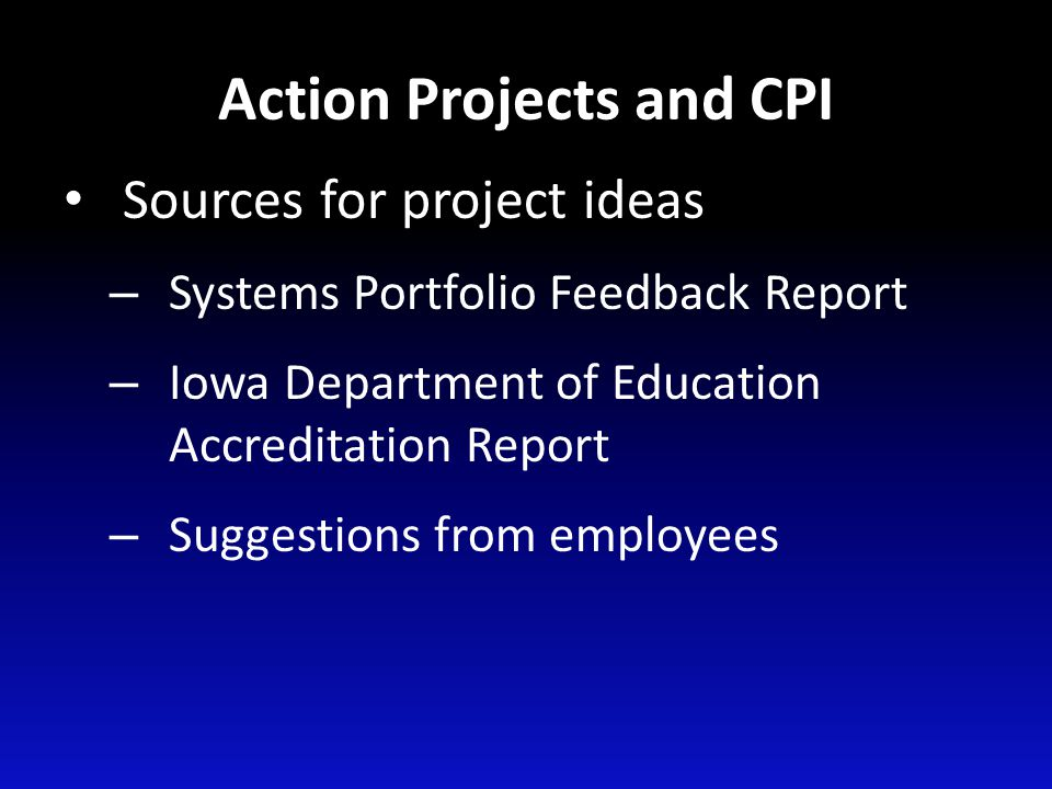 Action Projects and CPI Sources for project ideas – Systems Portfolio Feedback Report – Iowa Department of Education Accreditation Report – Suggestion