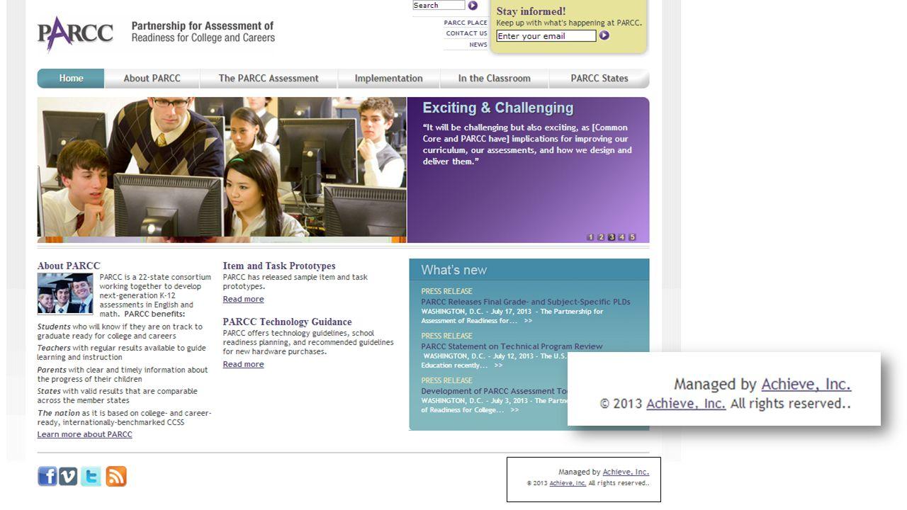 Standards NGACCSSO Assessment PARCC Achieve Inc Pearson ETS SBAC Pearson ETS Measured Progress WestEd College Entrance ETS (College Board/SAT/AP Exams) ACT, Inc.
