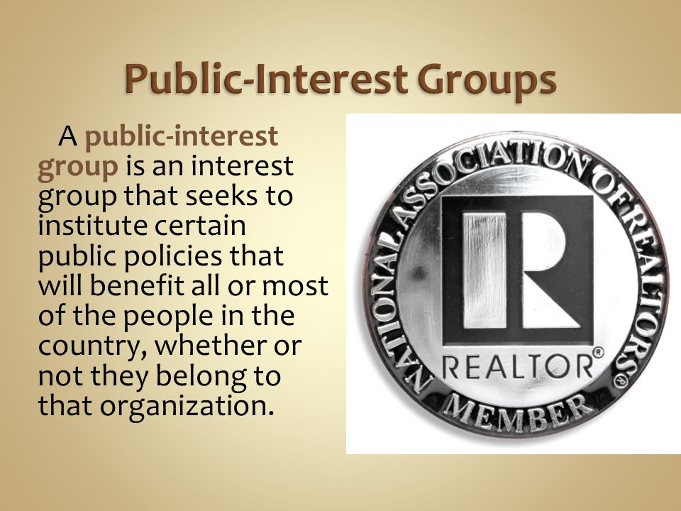 Interest groups reach out to the public for these reasons: 1.