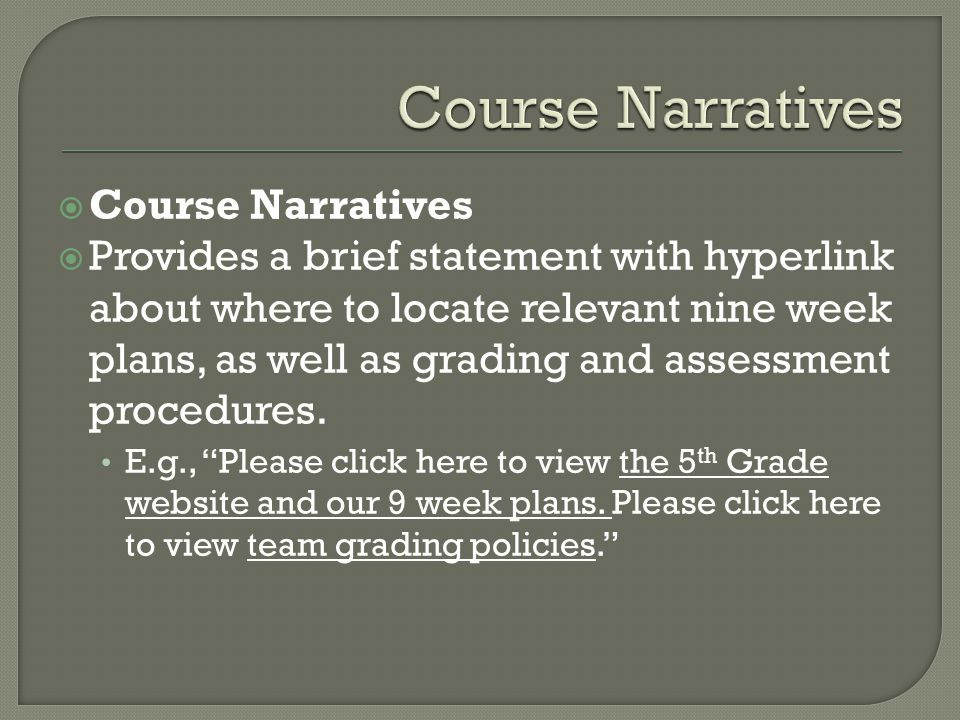  Course Narratives  Provides a brief statement with hyperlink about where to locate relevant nine week plans, as well as grading and assessment procedures.