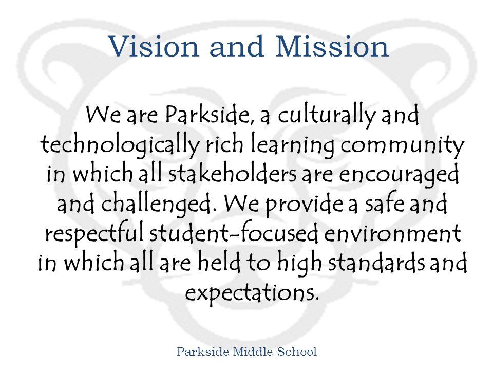 Parkside Middle School Vision and Mission We are Parkside, a culturally and technologically rich learning community in which all stakeholders are encouraged and challenged.
