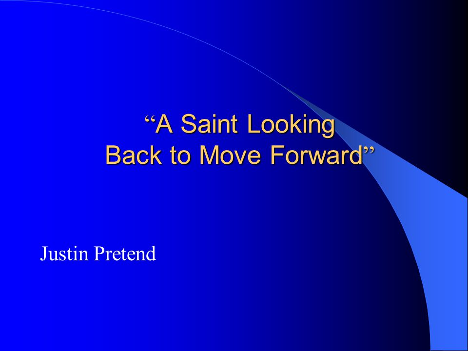 """ A Saint Looking Back to Move Forward "" Justin Pretend"
