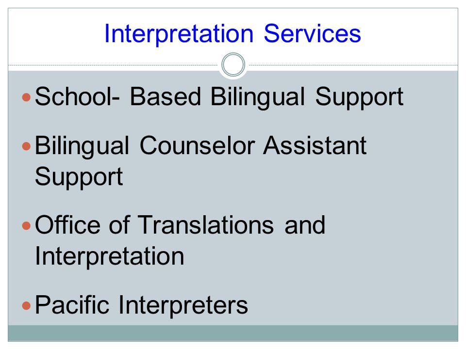 Interpretation Services School- Based Bilingual Support Bilingual Counselor Assistant Support Office of Translations and Interpretation Pacific Interpreters