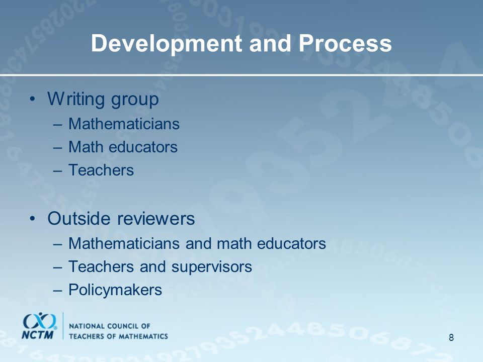 8 Development and Process Writing group –Mathematicians –Math educators –Teachers Outside reviewers –Mathematicians and math educators –Teachers and s