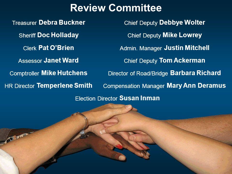 Review Committee Treasurer Debra Buckner Chief Deputy Debbye Wolter Sheriff Doc Holladay Chief Deputy Mike Lowrey Clerk Pat O'Brien Admin.