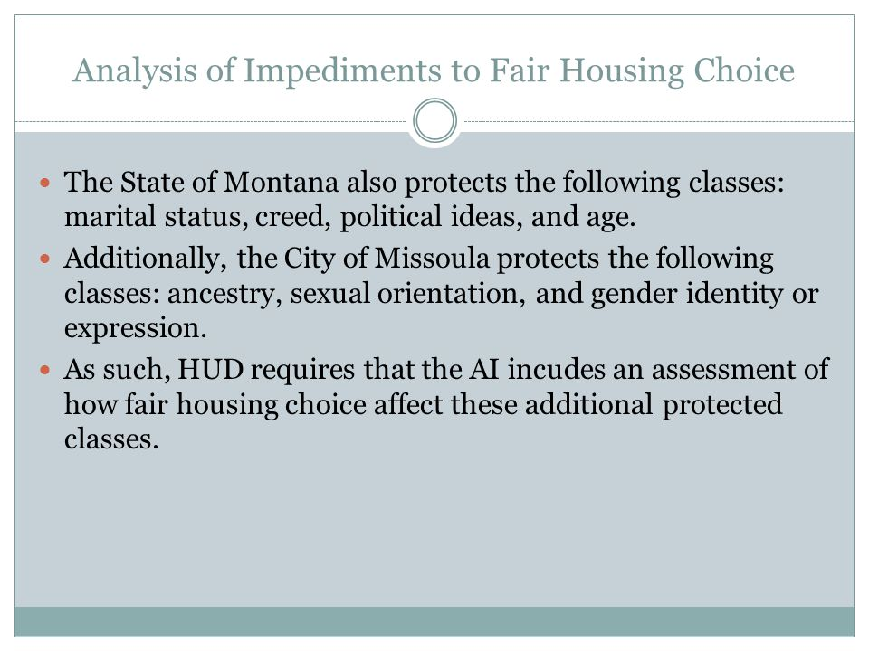 Analysis of Impediments to Fair Housing Choice The State of Montana also protects the following classes: marital status, creed, political ideas, and a