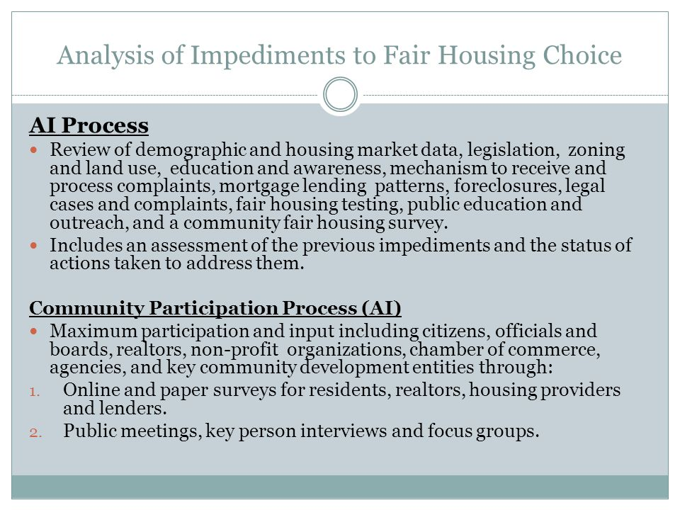 Analysis of Impediments to Fair Housing Choice AI Process Review of demographic and housing market data, legislation, zoning and land use, education a