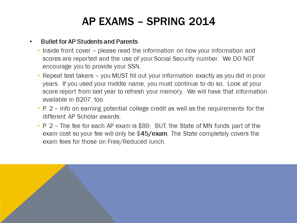 AP EXAMS – SPRING 2014 Bullet for AP Students and Parents Inside front cover – please read the information on how your information and scores are reported and the use of your Social Security number.