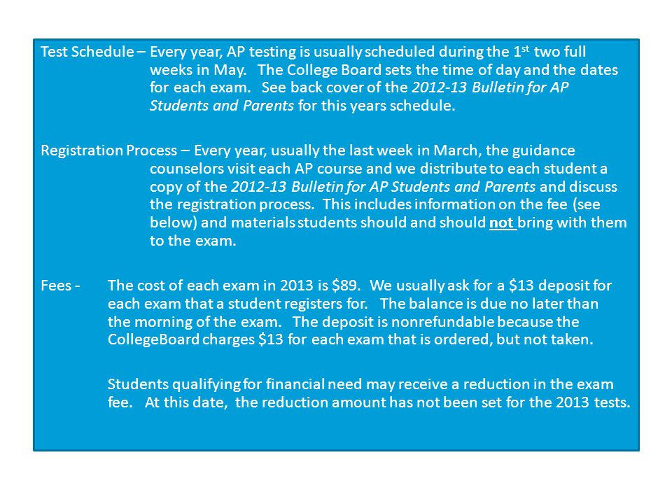 Test Schedule – Every year, AP testing is usually scheduled during the 1 st two full weeks in May.