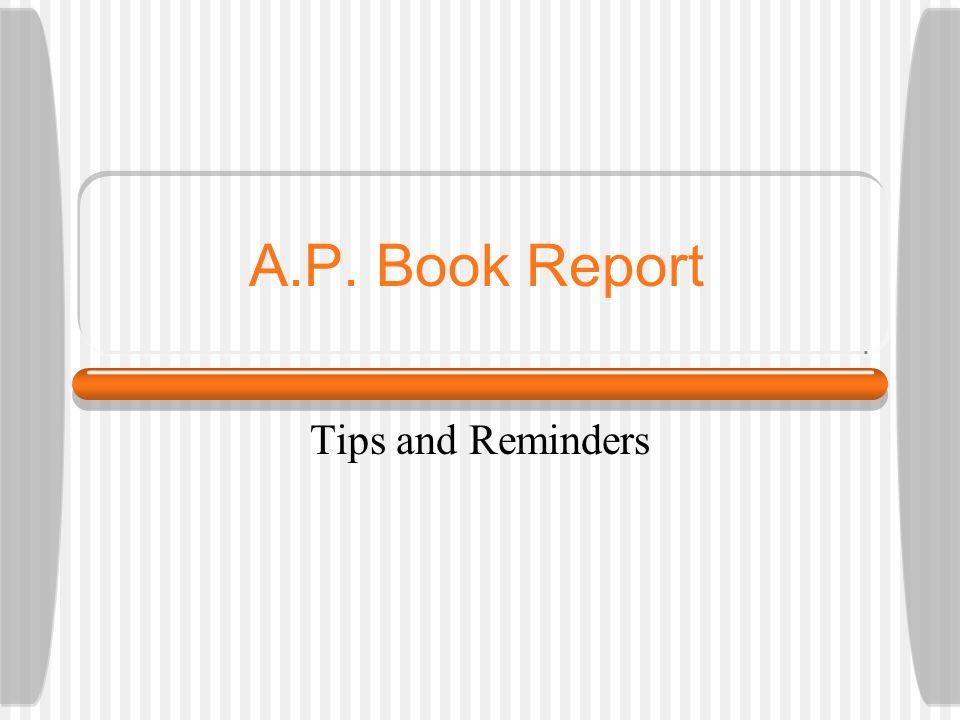 A.P. Book Report Tips and Reminders