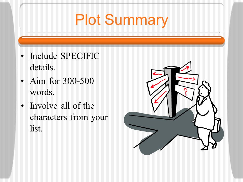 Plot Summary Include SPECIFIC details. Aim for 300-500 words. Involve all of the characters from your list.