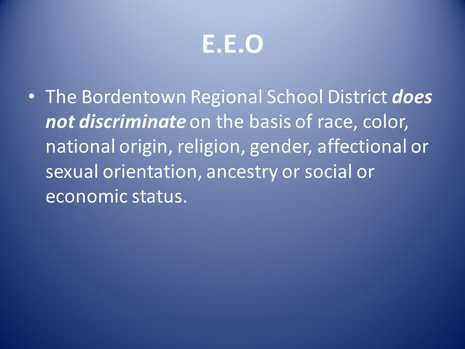 E.E.O The Bordentown Regional School District does not discriminate on the basis of race, color, national origin, religion, gender, affectional or sexual orientation, ancestry or social or economic status.