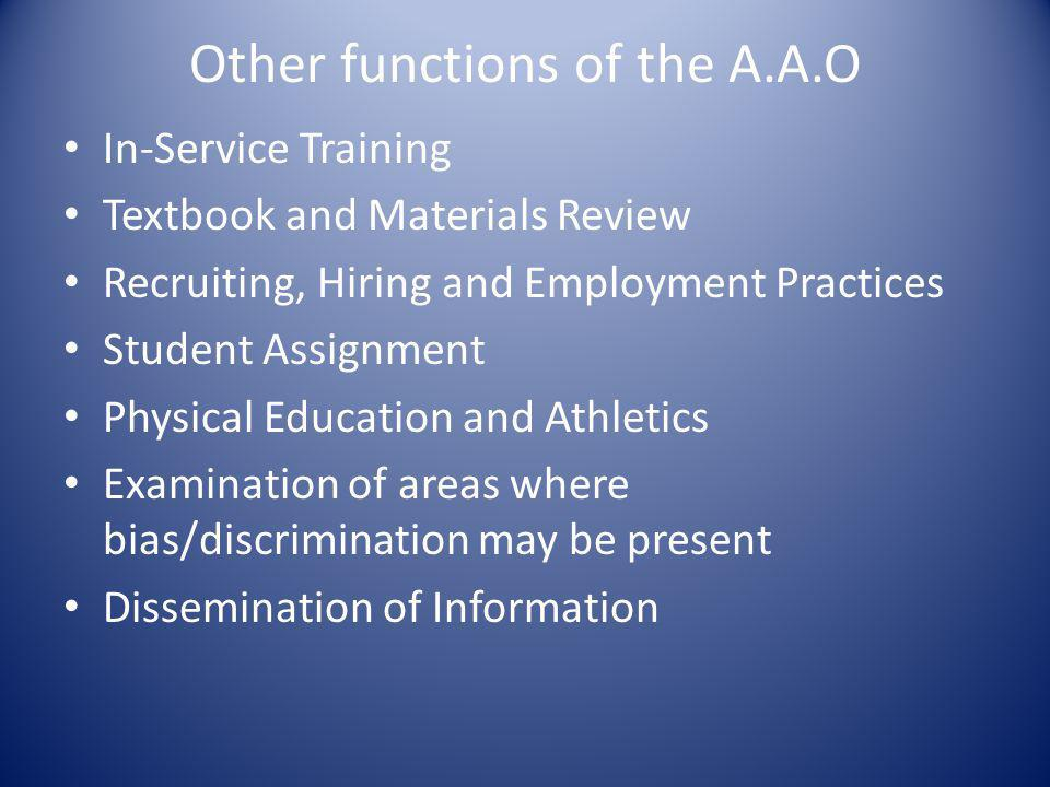 Other functions of the A.A.O In-Service Training Textbook and Materials Review Recruiting, Hiring and Employment Practices Student Assignment Physical Education and Athletics Examination of areas where bias/discrimination may be present Dissemination of Information