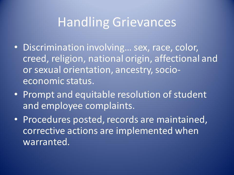 Handling Grievances Discrimination involving… sex, race, color, creed, religion, national origin, affectional and or sexual orientation, ancestry, socio- economic status.
