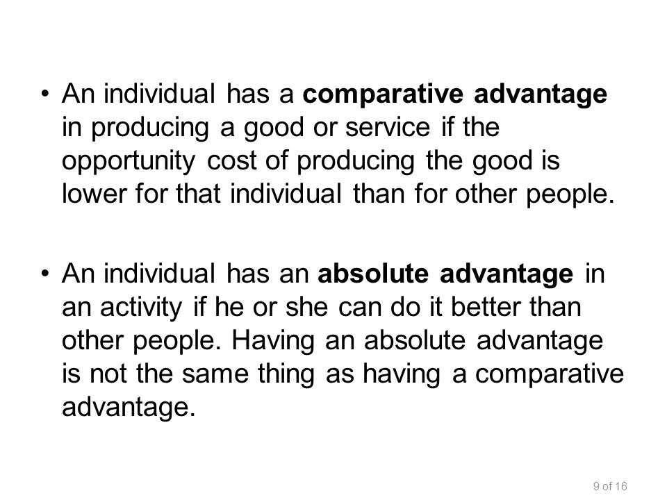 An individual has a comparative advantage in producing a good or service if the opportunity cost of producing the good is lower for that individual th