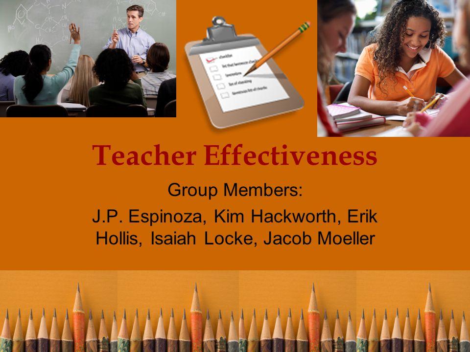 Teacher Effectiveness Group Members: J.P.