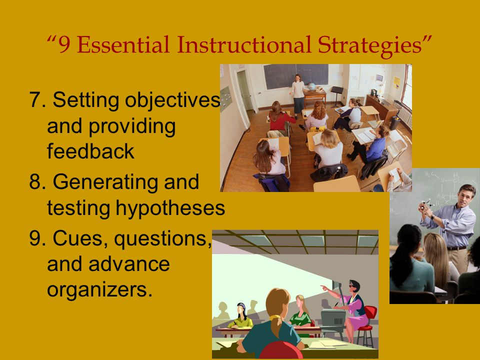 9 Essential Instructional Strategies 7. Setting objectives and providing feedback 8.