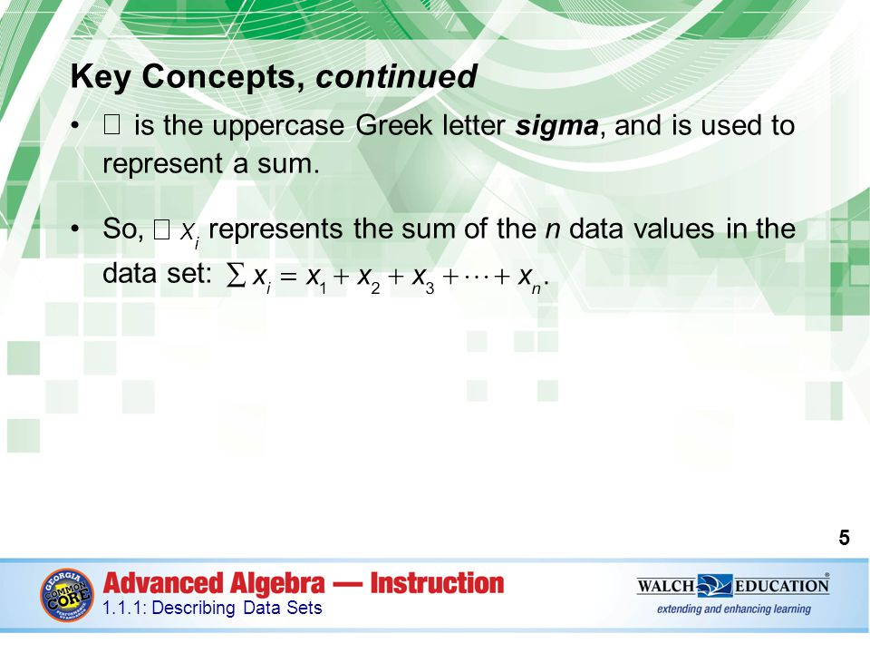 Key Concepts, continued The Five-Number Summary The five-number summary of a data set consists of the following key numbers: the minimum, the first quartile (Q 1 ), the median (Q 2 ), the third quartile (Q 3 ), and the maximum.